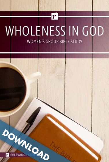 Group Bible Studies - Wholeness in God - Relevance Series Women's Study  Digital Download