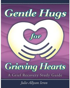Gentle Hugs for Grieving Hearts; A Grief Recovery Study Guide
