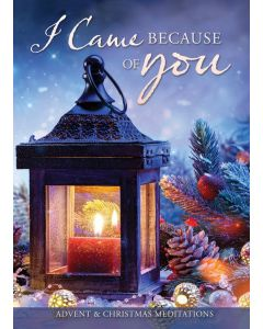 I Came Because of You: Advent & Christmas Meditations