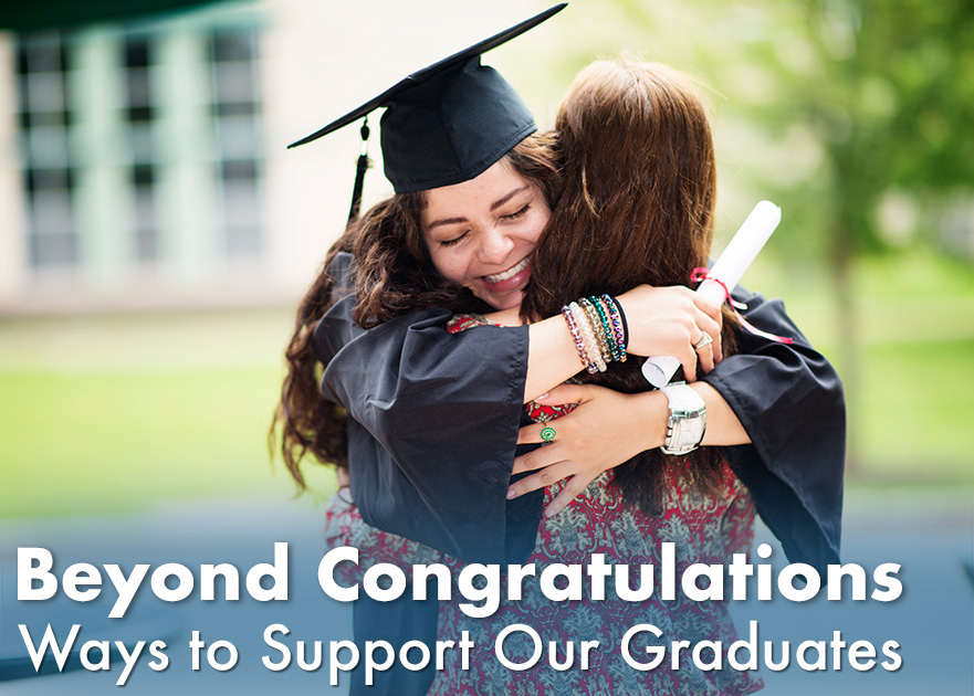 Beyond congratulations—ways to support our graduates