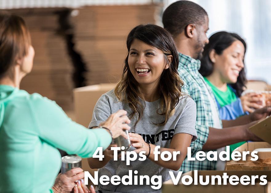 4 Tips for Leaders Needing Volunteers