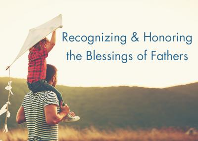 Recognizing & honoring the blessings of fathers