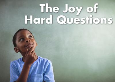 The Joy of Hard Questions