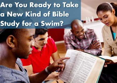 Are You Ready to Take a New Kind of Bible Study for a Swim?