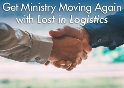 Get ministry moving again with Lost in Logistics