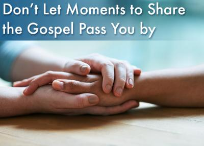 Don't let moments to share the Gospel pass you by…
